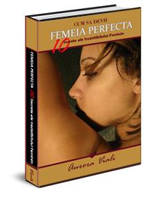 Cum sa devii femeia perfecta – 10 secrete ale irezisibilului feminin